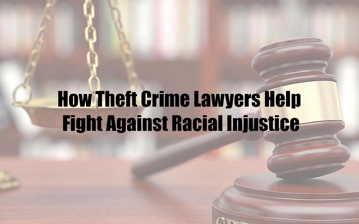 How Theft Crime Lawyers Help Fight Against Racial Injustice